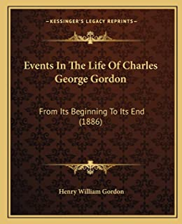 Events In The Life Of Charles George Gordon: From Its Beginning To Its End (1886)