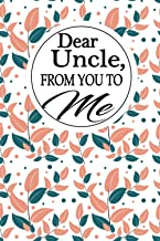 Dear Uncle, from you to me: An Uncle 's guided Journal to share his life. It's a great gift for Uncles