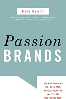 Passion Brands: Why Some Brands Are Just Gotta Have, Drive All Night For, and Tell All Your Friends About