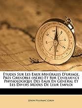 Etudes Sur Les Eaux Minerales D'Uriage, Pres Grenoble (Isere) Et Sur L'Influence Physiologique Des Eaux En General Et Les Divers Modes de Leur Emploi