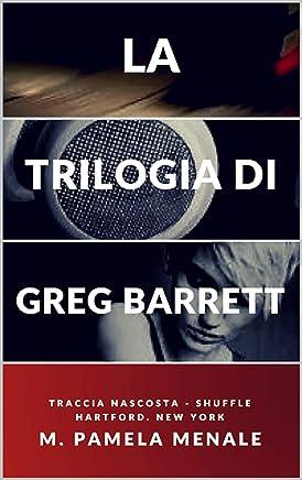 La trilogia di Greg Barrett: Traccia Nascosta - Shuffle - Hartford. New York