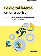 Le digital interne en entreprise: Faites (enfin) entrer vos collaborateurs dans l'ère numérique (French Edition)
