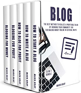 Blog: 5-IN-1 Bundle - The Best Method to Realize A Profitable Blog by Growing Your Community 10X for Making Money Online in Several Ways