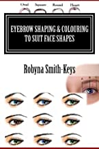 Eyebrow Shaping & Colouring To Suit Face Shapes: Edition 6 (Beauty School Books)