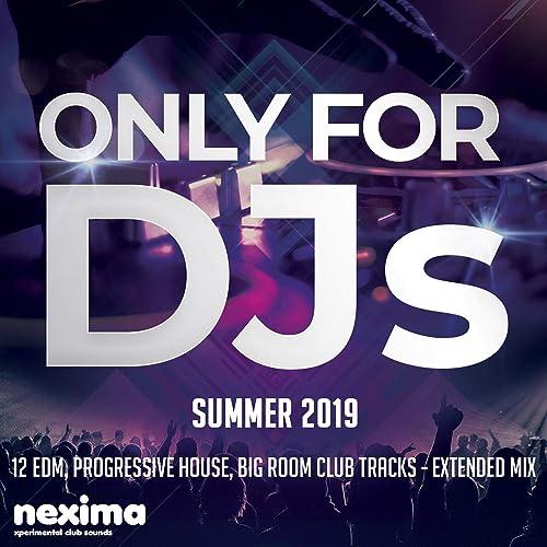 Only For DJs - Summer 2019 - 12 Edm, Progressive House, Big