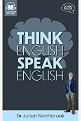 Think English, Speak English: How to Stop Performing Mental Gymnastics Every Time You Speak English (Quick 'n' Dirty English Learning Guides Book 1) Kindle Edition