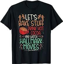 Lets Bake Stuff Drink Hot Cocoa Watch Christmas Movies Shirt T-Shirt