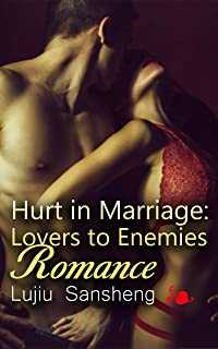 Hurt in Marriage: Lovers to Enemies Romance (Book1)
