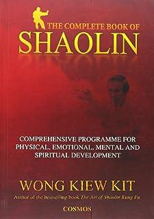 Complete Book of Shaolin: Comprehensive Program for Physical, Emotional, Mental and Spiritual Development