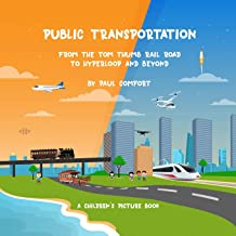 Public Transportation: From the Tom Thumb Railroad to Hyperloop and Beyond (Children's Books) PDF