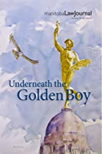 Manitoba Law Journal Volume 43 Number 2: Underneath the Golden Boy