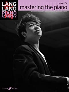 Lang Lang Piano Academy -- mastering the piano: Level 5 -- Technique, studies and repertoire for the developing pianist (Faber Edition: Lang Lang Piano Academy)