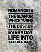 Romance is the glamor which turns the dust of everyday life into a golden haze.: Marble Design 100 Pages Large Size 8.5