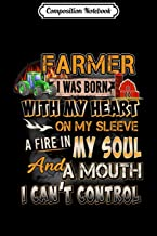 Composition Notebook: Farmer I Was Born With My Heart On My Sleeve A Fire In My  Journal/Notebook Blank Lined Ruled 6x9 100 Pages