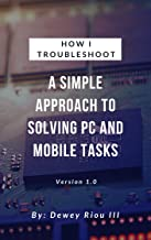 How I Troubleshoot: A simple approach to solving PC and mobile tasks