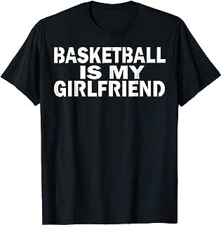 Basketball Is My Girlfriend T-shirt