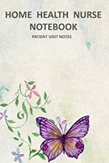 Home Health Nurse Notebook Patient Visit Notes: Track Your Charting and Make Complete Notes