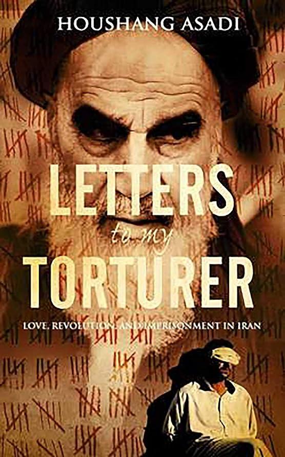 吸収剤思い出す雄弁Letters to My Torturer: Love, Revolution, and Imprisonment in Iran (English Edition)