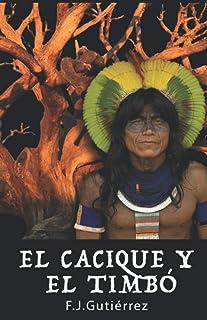 EL CACIQUE Y EL TIMBÓ (Spanish Edition)