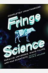 Fringe Science: Parallel Universes, White Tulips, and Mad Scientists Kindle Edition