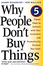 Why People Don't Buy Things: Five Five Proven Steps To Connect With Your Customers And Dramatically Improve Your Sales