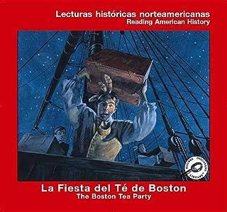 La Fiesta Del Te De Boston: The Boston Tea Party (Lecturas Historicas Norteamericanas/reading American History)