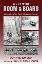 Job with Room and Board, A: Memories of an Early Montana Forester