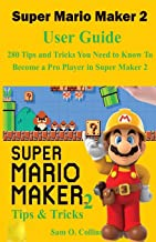 Super Mario Maker 2 User Guide: 280 Tips and Tricks You Need to Know To Become a Pro Player in Super Maker 2