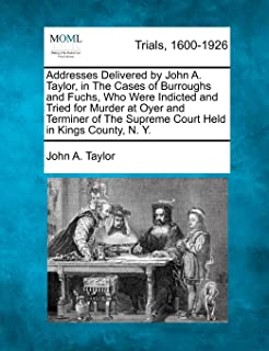 Addresses Delivered by John A. Taylor, in the Cases of Burroughs and Fuchs, Who Were Indicted and Tried for Murder at Oyer...