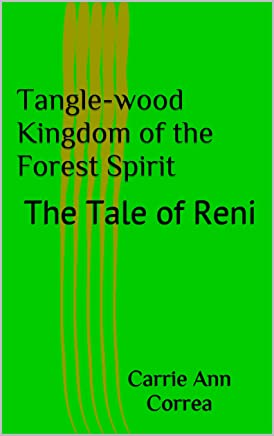 Tangle-wood Kingdom of the Forest Spirit: The Tale of Reni (Tangle-wood series Book 1)