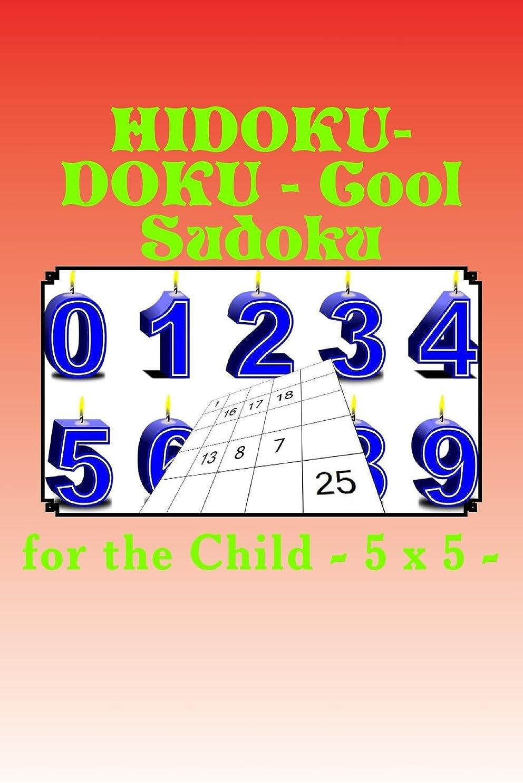 マリナーすりヘルパーHIDOKU-DOKU - Cool Sudoku for the Child - 5 x 5 -: 50 EASY + 50 MEDIUM + 50 HARD and 100 VERY HARD. This is a great book for your child.