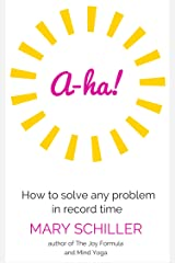 A-ha!: How to solve any problem in record time Kindle Edition