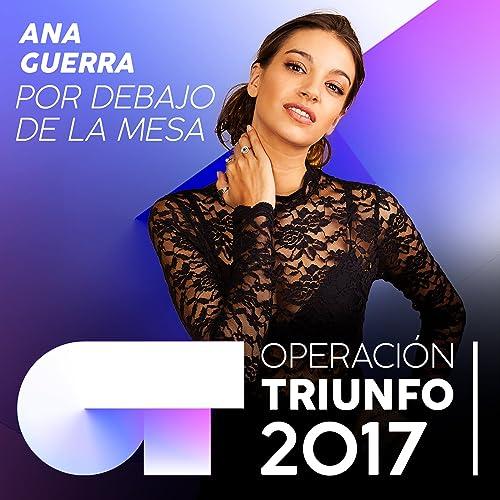 Por Debajo De La Mesa (Operación Triunfo 2017) de Ana Guerra en Amazon Music - Amazon.es