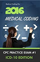 2016 Medical Coding CPC Practice Exam #1 ICD-10 Edition - 150 Questions (Medical Coding Practice Exams)