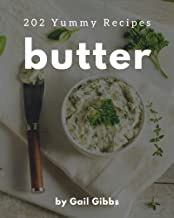 202 Yummy Butter Recipes: The Yummy Butter Cookbook for All Things Sweet and Wonderful!