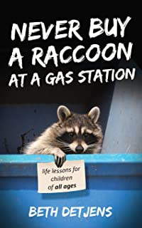Never Buy a Raccoon at a Gas Station: Life Lessons for Children of All Ages (Never Ever)