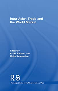 Intra-Asian Trade and the World Market (Routledge Studies in the Modern History of Asia Book 34)