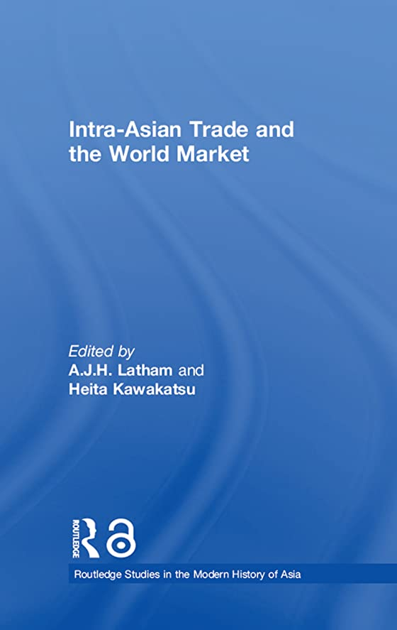 Intra-Asian Trade and the World Market (Routledge Studies in the Modern History of Asia Book 34) (English Edition)