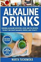 Alkaline Drinks: Original Alkaline Smoothie, Juice, and Tea Recipes to Help You Enjoy Balance, Energy, and Vitality (Alkaline Drinks, Alkaline Diet for Beginners)