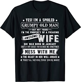 Yes I'm A Spoiled Grumpy Old Man But Not Yours Awesome Wife T-Shirt