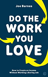 Do The Work You Love: How to Create an Income without Working a Boring Job