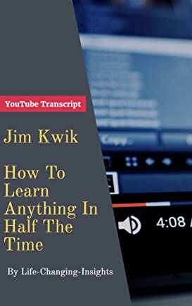 005906f19f9 Jim Kwik - How To Learn Anything In Half The Time  YouTube Video Transcript  (
