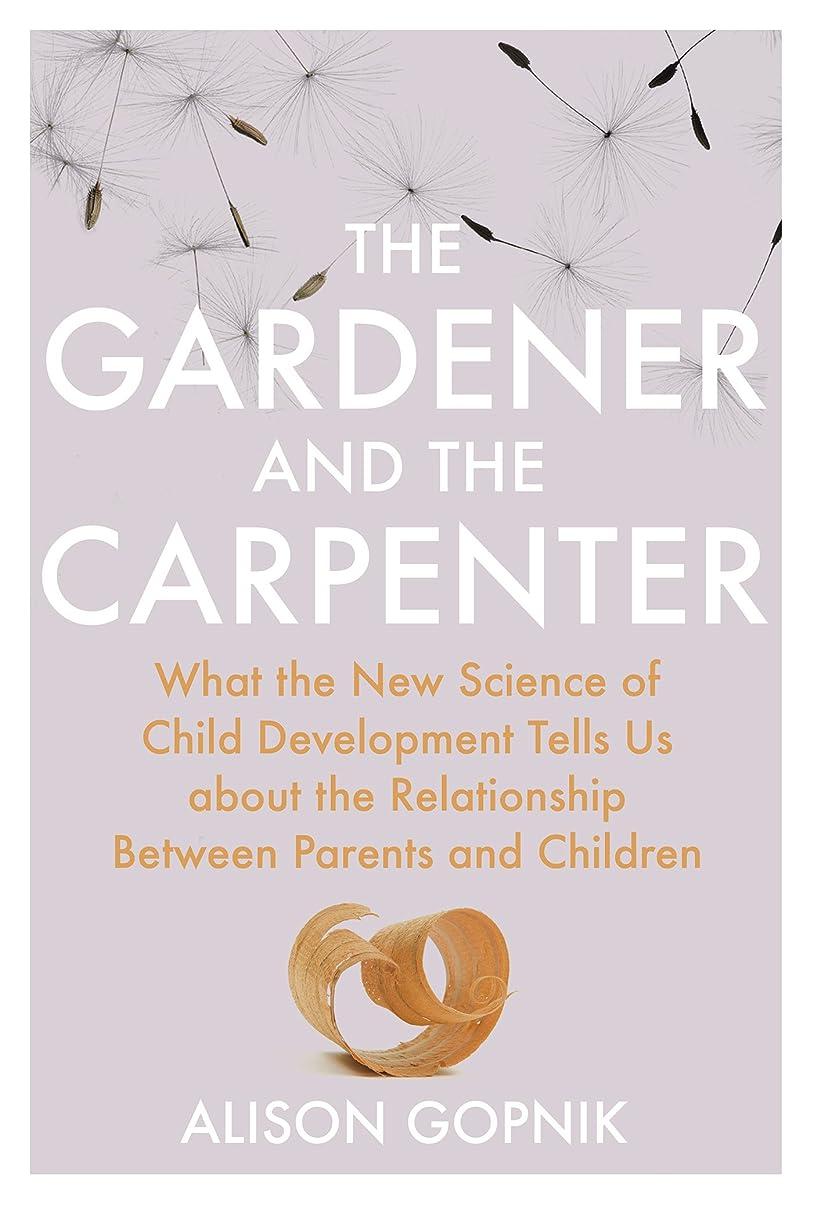 道路を作るプロセス富豪象The Gardener and the Carpenter: What the New Science of Child Development Tells Us About the Relationship Between Parents and Children (English Edition)