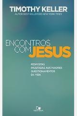 Encontros com Jesus: Respostas inusitadas aos maiores questionamentos da vida eBook Kindle