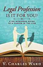 Legal Profession: Is It For You?: A No-Nonsense Guide to a Career in the Law
