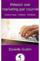 Réussir son marketing par courriel: Communiquer – Fidéliser - Monétiser (French Edition) Kindle Edition