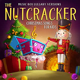 The Nutcracker: Christmas Songs for Kids (Music Box Lullaby Versions)