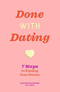 Done with Dating: 7 Steps to Finding Your Person