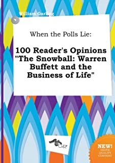 When the Polls Lie: 100 Reader's Opinions the Snowball: Warren Buffett and the Business of Life