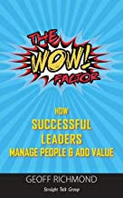 The WOW Factor: How Successful Leaders Manage People & Add Value